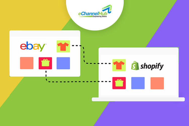 How To Sell On Ebay Using Shopify Echannelhub Integration Echannelhub Multichannel Listing Software For Ecommerce Platform